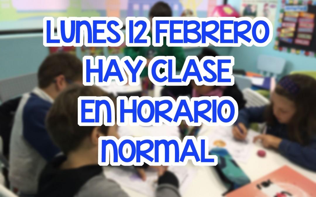 LUNES 12 FEBRERO HAY CLASE EN HORARIO NORMAL