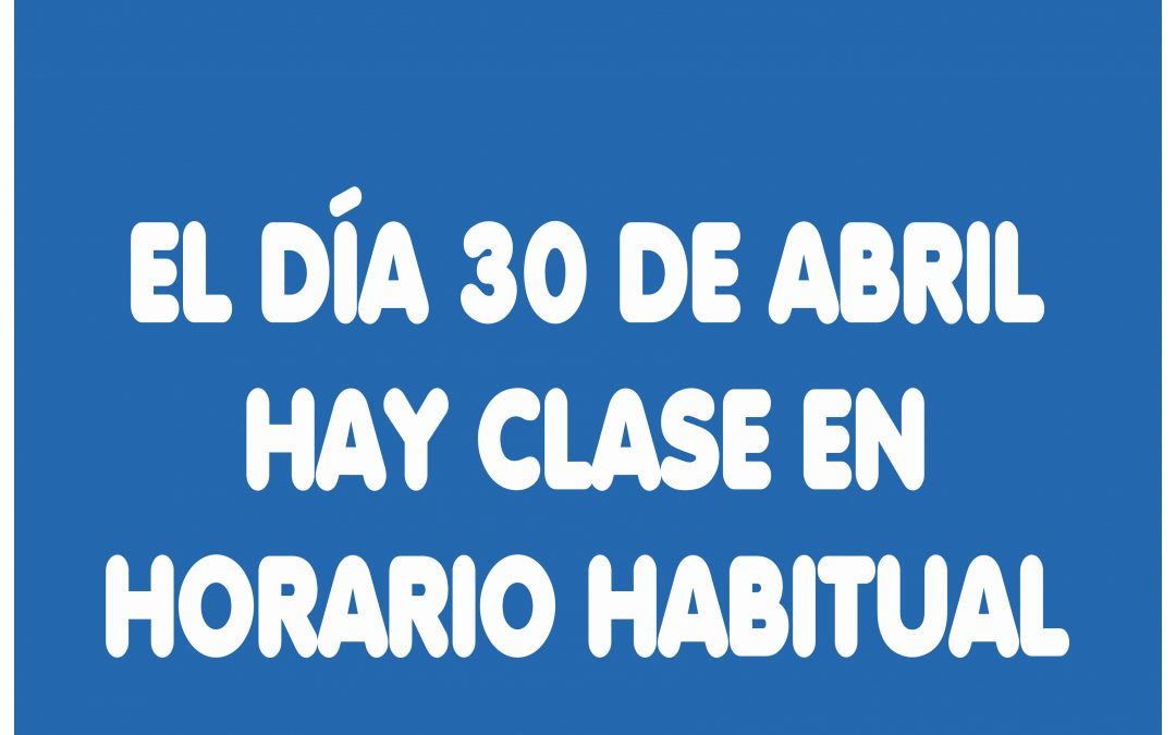 LUNES 30 DE ABRIL HAY CLASE EN HORARIO NORMAL